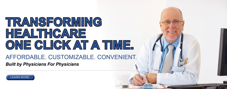 Transforming Healthcare one click at a time. Affordable. Customizable. Convenient. Built by Physicians for Physicians. Brought to you by your physician organization.